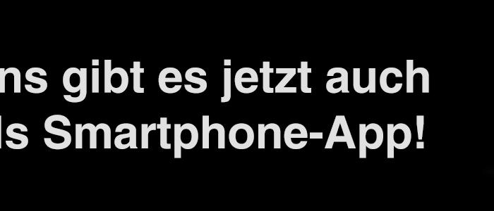 Uns gibt es jetzt auch als Smartphone-App!